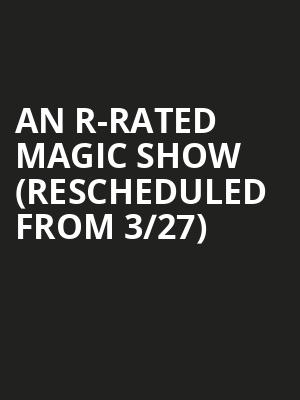 An R-Rated Magic Show (Rescheduled from 3/27) at Raleigh Memorial Auditorium