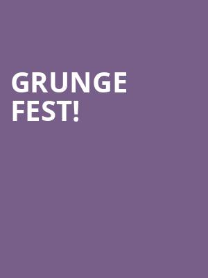 Grunge Fest! at The Ritz