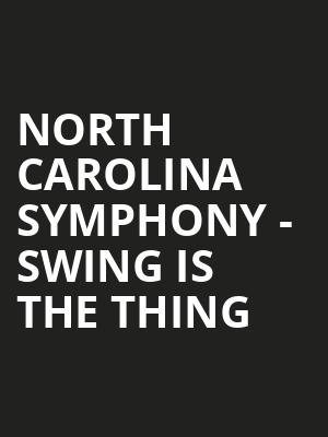North Carolina Symphony - Swing Is The Thing at Meymandi Concert Hall