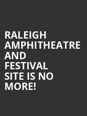 Raleigh Amphitheatre and Festival Site is no more