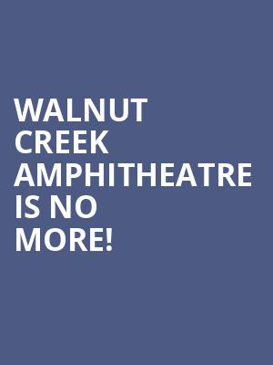 Walnut Creek Amphitheatre is no more