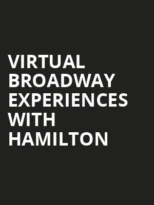 Virtual Broadway Experiences with HAMILTON, Virtual Experiences for Raleigh, Raleigh