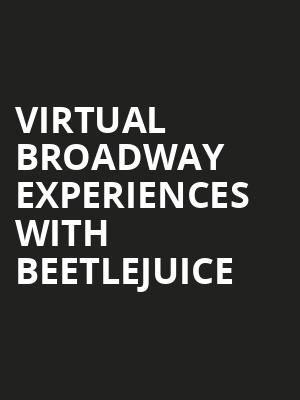 Virtual Broadway Experiences with BEETLEJUICE, Virtual Experiences for Raleigh, Raleigh